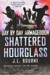 Day by Day Armageddon: Shattered Hourglass - J. L. Bourne