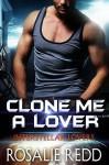 Clone Me a Lover - Rosalie Redd