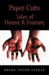 Paper Cuts: Tales of Horror & Fantasy - Brian Fatah Steele