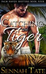 Catching the Tiger (Palm Haven Shifters Book 4) - Sennah Tate