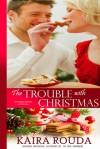 The Trouble with Christmas - Kaira Rouda