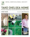 Rhs Take Chelsea Home: Practical Inspiration From The Chelsea Flower Show - Chris Young