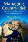 Managing Country Risk: A Practitioner's Guide to Effective Cross-Border Risk Analysis - Daniel Wagner