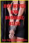 Hot Wives and Bondage Bliss: Five Explicit Erotica Stories with Bondage - Ashley Kinzer, Sonata Sorento, Emilie Corinne, Andi Allyn, Kimmie Katt
