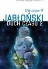 Duch Czasu, tom 2 - Mirosław Piotr Jabłoński