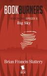 Bookburners: Big Sky (Season 1, Episode 6) - Mur Lafferty, Max Gladstone, Margaret Dunlap, Brian Francis Slattery