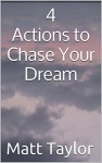 4 Actions to Chase Your Dream - Matt Taylor