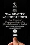 The Beauty of Short Hops: How Chance and Circumstance Confound the Moneyball Approach to Baseball - Sheldon Hirsch, Alan Hirsch