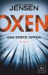 Oxen. Das erste Opfer: Thriller (OXEN-Trilogie) - Jens Henrik Jensen, Friederike Buchinger