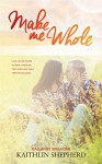 Make Me Whole (Callaway Book 1) - Kaithlin Shepherd, Hot Tree Editing, Claire Smith