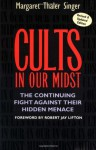 Cults in Our Midst: The Continuing Fight Against Their Hidden Menace - Margaret Thaler Singer, Robert Jay Lifton