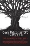 Dark Delicacies III: Haunted (Dark Delecacies, #3) - Del Howison, Jeff Gelb