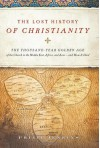 The Lost History of Christianity: The Thousand-Year Golden Age of the Church in the Middle East, Africa, and Asia--and How It Died - Philip Jenkins