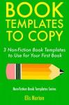 Book Templates to Copy: 3 Non-Fiction Book Templates to Use for Your First Book (Non-Fiction Template Series) - Elis Norton, RT
