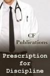 Prescription for Discipline - CF Publications, Bethany Burke