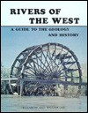 Rivers Of The West: A Guide To The Geology And History - Elizabeth L. Orr, William N. Orr