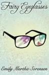 Fairy Eyeglasses (Fairy Senses) (Volume 1) by Emily Martha Sorensen (2016-02-28) - Emily Martha Sorensen