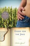Good for the Jews - Debra Spark