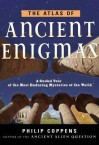 The Atlas of Ancient Enigmas: A Guided Tour of the Most Enduring Mysteries of the World - Philip Coppens