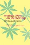 Women Poets on Mentorship: Efforts and Affections - Arielle Greenberg, Rachel Zucker