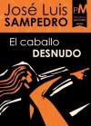 El caballo desnudo (Spanish Edition) - José Luis Sampedro