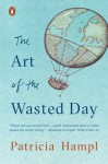 The Art of the Wasted Day - Patricia Hampl