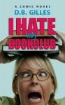 I Hate My Book Club - D.B. Gilles