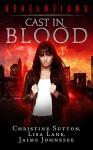 Cast In Blood: Revelations Series Book 1: - Christine Sutton, Lisa Lane, Jaime Johnesee