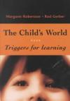 The Child's World: Triggers for Learning - Margaret Robertson, Rodney Gerber