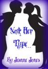 Not Her Type... - Jeanne Jones