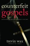 Counterfeit Gospels: Rediscovering the Good News in a World of False Hope - Trevin Wax, Matt Chandler