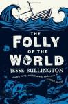 The Folly of the World - Jesse Bullington