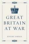 Great Britain at War - Jeffery Farnol
