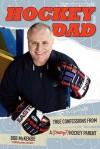 Hockey Dad: True Confessions of a (Crazy?) Hockey Parent - Bob McKenzie