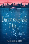 The Inconceivable Life of Quinn - Marianna Baer