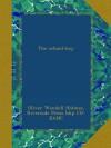 The school-boy - Oliver Wendell Holmes, Riverside Press bkp CU-BANC
