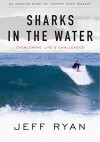 Sharks in the Water: Overcoming Life's Challenges - Jeff Ryan