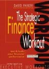The Strategic Finance Workout: Test & Build Your Financial Performance - David Parker