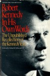 Robert Kennedy in His Own Words: The Unpublished Recollections of the Kennedy Years - Robert F. Kennedy, Arthur M. Schlesinger Jr.