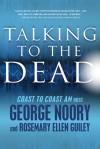 Talking to the Dead - George Noory, Rosemary Ellen Guiley