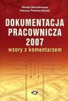 Dokumentacja pracownicza 2007. Wzory z komentarzem. Wydanie 3. - Renata Mroczkowska, Patrycja Potocka Szmoń
