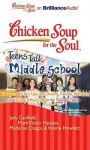 Chicken Soup for the Soul: Teens Talk Middle School: 35 Stories of Life's Ups and Downs, Family, Mentors, and Doing What's Right for Younger Teens - Jack Canfield, Marc Victor Hansen, Madeline Clapps, Valerie Howlett, Ellen Grafton, Tom Parks