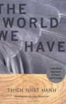 The World We Have: A Buddhist Approach to Peace and Ecology - Thích Nhất Hạnh, Alan Weisman