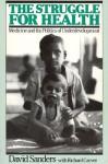 The Struggle For Health: Medicine And The Politics Of Underdevelopment - David Sanders, Richard Carver