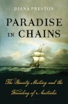 Paradise in Chains: The Bounty Mutiny and the Founding of Australia - Diana Preston