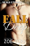 Fall Deep: Navy SEAL contemporary romance (SEALs Undone series Book 4) - Zoe York