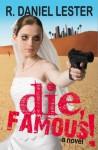 Die, Famous! - R. Daniel Lester