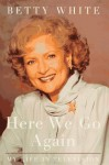 Here We Go Again: My Life in Televison - Betty White