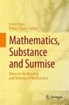 Mathematics, Substance and Surmise: Views on the Meaning and Ontology of Mathematics - Ernest Davis, Philip J. Davis