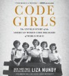 Code Girls: The Untold Story of the American Women Code Breakers of World War II - Liza Mundy, Erin Bennett